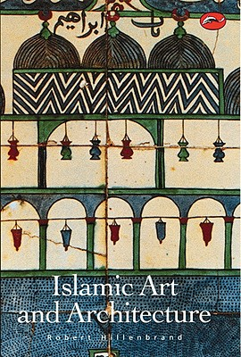 Islamic Art and Architecture By Hillenbrand, Robert