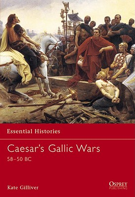Caesar's Gallic Wars 58-50 Bc By Gilliver, Kate